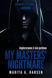 """My Masters' Nightmare Stagione 1, Episodio 12 """"Confronto"""""""