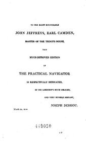 The New Practical Navigator: Being a Complete Epitome of Navigation, to which are Added All the Tables Requisite for Determining the Latitude and Longitude at Sea, Containing the Different Kinds of Sailing and Necessary Corrections for Lee-way, Variation, &c. Exemplified in a Journal at Sea