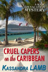 Cruel Capers on the Caribbean: A Kate on Vacation Mystery