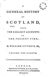 A General History of Scotland: From the Earliest Accounts to the Present Time, Volume 8