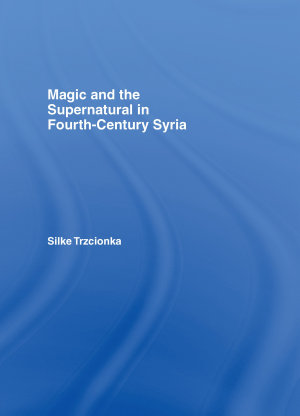 Magic and the Supernatural in Fourth Century Syria PDF
