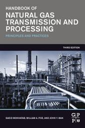 Handbook of Natural Gas Transmission and Processing: Principles and Practices, Edition 3