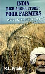 India Rich Agriculture Poor Farmers: Income Policy for Farmers