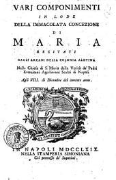 Varj componimenti in lode della Immacolata Concezione di Maria recitati dagli Arcadi della Colonia Aletina nella chiesa di S. Maria della Verita de' padri eremitani Agostiniani Scalzi di Napoli