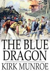 The Blue Dragon: A Tale of Recent Adventure in China
