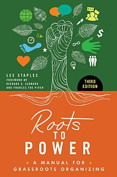 Roots to Power  A Manual for Grassroots Organizing  3rd Edition PDF