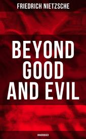 BEYOND GOOD AND EVIL (Unabridged): The Critique of the Traditional Morality and the Philosophy of the Past
