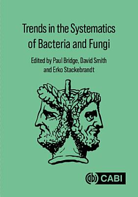Trends in the Systematics of Bacteria and Fungi PDF
