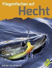 Fliegenfischen auf Hecht: Reviere, Standplätze, Jahreszeiten, Ausrüstung und Fliegen – ein weiteres spannendes Buch übers Angeln von Adrian von Krascek