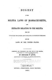 Digest of the militia laws of Massachusetts: and extracts relating to the militia from the United States and State Constitutions and the laws of the United States