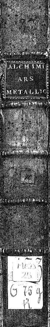 Verae Alchemiae, artisque metallicae, citra aenigmata doctrina, certusque modus, scriptis tum novis tum veteribus nunc primum et fideliter majori ex parte editis, comprehensus...