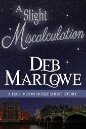 A Slight Miscalculation: A Half Moon House Short Story