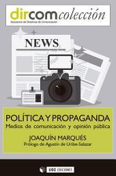 Política y propaganda: Medios de comunicación y opinión pública