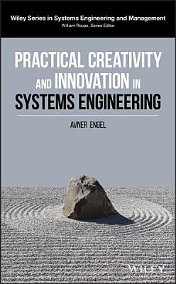 Practical Creativity and Innovation in Systems Engineering PDF