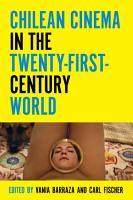 Chilean Cinema in the Twenty First Century World PDF