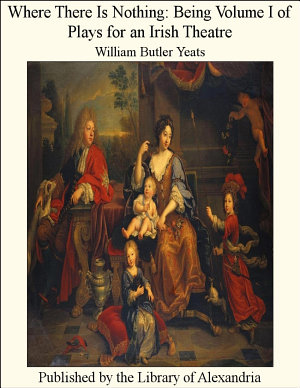 Where There Is Nothing  Being Volume I of Plays for an Irish Theatre PDF