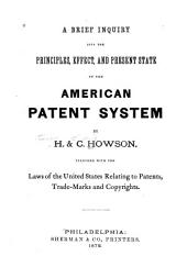 A Brief Inquiry Into the Principles, Effect, and Present State of the American Patent System