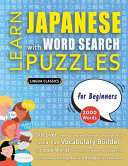 LEARN JAPANESE WITH WORD SEARCH PUZZLES FOR BEGINNERS - Discover How to Improve Foreign Language Skills with a Fun Vocabulary Builder. Find 2000 Words to Practice at Home - 100 Large Print Puzzle Games - Teaching Material, Study Activity Workbook