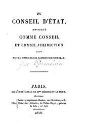 Du Conseil D'État: envisagé comme conseil et comme juridiction dans notre monarchie constitutionnelle