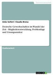 Deutsche Gewerkschaften im Wandel der Zeit - Mitgliederentwicklung, Problemlage und Lösungsansätze