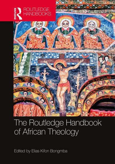 The Routledge Handbook of African Theology PDF