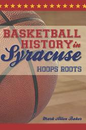 Basketball History in Syracuse: Hoops Roots