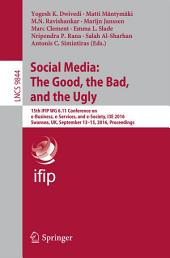Social Media: The Good, the Bad, and the Ugly: 15th IFIP WG 6.11 Conference on e-Business, e-Services, and e-Society, I3E 2016, Swansea, UK, September 13–15, 2016, Proceedings