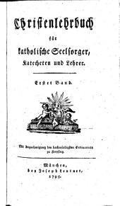 Christenlehrbuch für katholische Seelsorger, Katecheten und Lehrer: Band 1