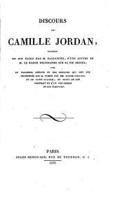 Discours de Camille Jordan: Précédés de son éloge par M. Ballanche, dúne lettre de M. le Baron Degerando sur sa vie privée; ¬suivis de fragmens inédits ...