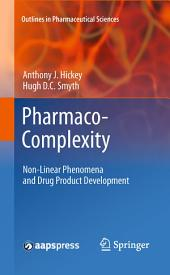 Pharmaco-Complexity: Non-Linear Phenomena and Drug Product Development