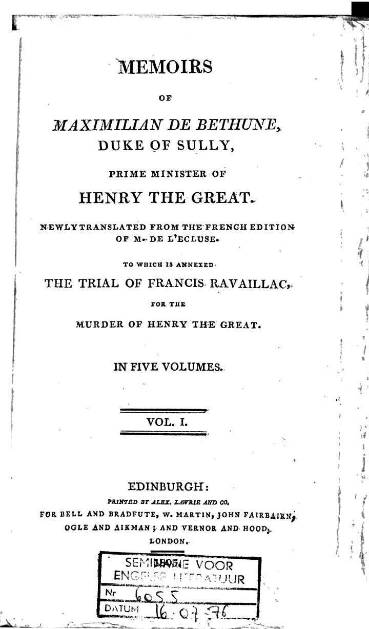 Memoirs of Maximilian de Bethune, Duke of Sully, Prime Minister to Henry the Great. To which is Annexed The Trial of Ravaillac for the Murder of Henry the Great