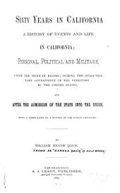 Sixty Years in California: A History of Events and Life in California; Personal, Political and Military, Under the Mexican Regime; During the Quasi-military Government of the Territory by the United States, and After the Admission of the State Into the Union, Being a Compilation by a Witness of the Events Described