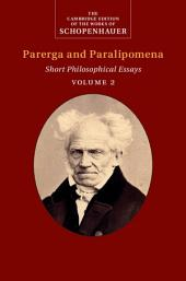 Schopenhauer: Parerga and Paralipomena: Volume 2: Short Philosophical Essays