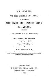 An Address to the People of India: On the Death of Mir Syud Mohummed Khan Bahadoor, of Jyess, Late Tehseeldar of Jubbulpore ...