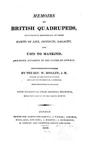 Memoirs of British Quadrupeds,: Illustrative Principally of Their Habits of Life, Instincts, Sagacity, and Uses to Mankind. Arranged According to the System of Linnaeus, Part 1