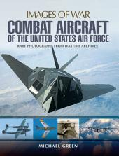 Combat Aircraft of the United States Air Force: Rare Photographs from Wartime Archives