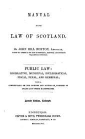 Manual of the Law of Scotland: Public Law--legislative, Municipal, Ecclesiastical, Fiscal, Penal, and Remedial : with a Commentary on the Powers and Duties of Justices of Peace and Other Magistrates