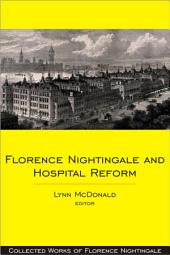 Florence Nightingale and Hospital Reform: Collected Works of Florence Nightingale, Volume 16