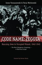 Code Name Żegota: Rescuing Jews in Occupied Poland, 1942-1945 : the Most Dangerous Conspiracy in Wartime Europe