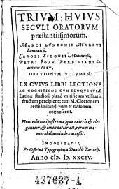 Trivm Hvivs Secvli Oratorvm praestantissimorum, Marci Antonii Mvreti ... Caroli Sigonii ...Petri Joan. Perpiniani ... Orationvm Volvmen (etc.)