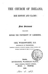 The Church of Ireland, her history and claims: 4 sermons