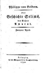 Philippe von Geldern; oder, Geschichte Selims: des sohns Amurat, Band 2