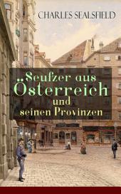 Seufzer aus Österreich und seinen Provinzen (Vollständige Ausgabe): Politische Kritik am Metternich-Regime
