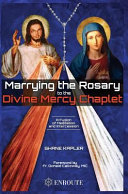Marrying The Rosary To The Divine Mercy Chaplet Book PDF