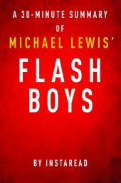 Flash Boys by Michael Lewis - A 30 Minute Summary: A Wall Street Revolt
