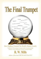 The Final Trumpet: How Prophecy Foretold The World's History Exactly