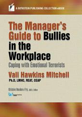 The Manager's Guide to Bullies in the Workplace: Coping with Emotional Terrorists