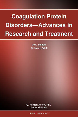 Coagulation Protein Disorders   Advances in Research and Treatment  2012 Edition PDF