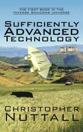 Sufficiently Advanced Technology: the first book in the Inverse Shadows universe