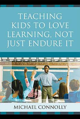 Teaching Kids to Love Learning  Not Just Endure It
